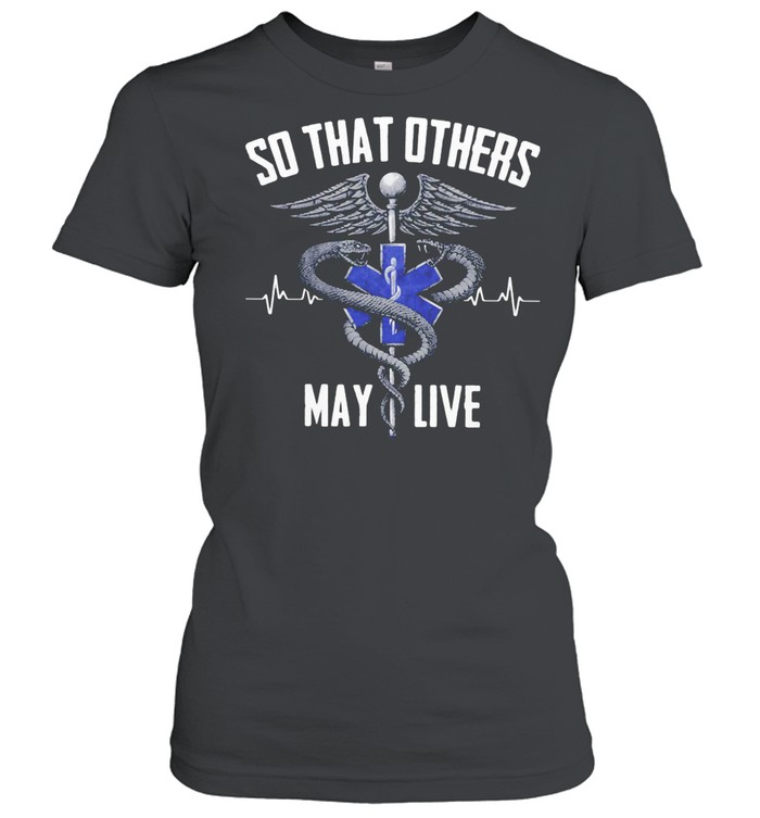 So THat Others May Live Medical Sign shirt Classic Women's T-shirt