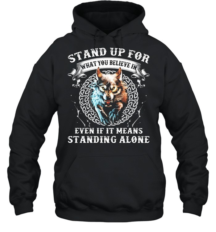 Stand Up For What You Believe In Even If It Means Standing Alone Wolves shirt Unisex Hoodie