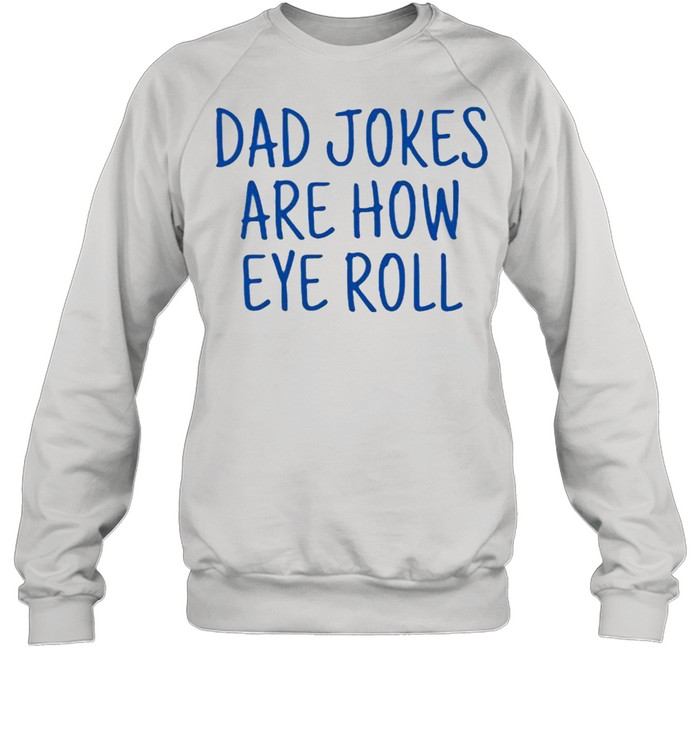 Dad jokes are how eye roll shirt Unisex Sweatshirt