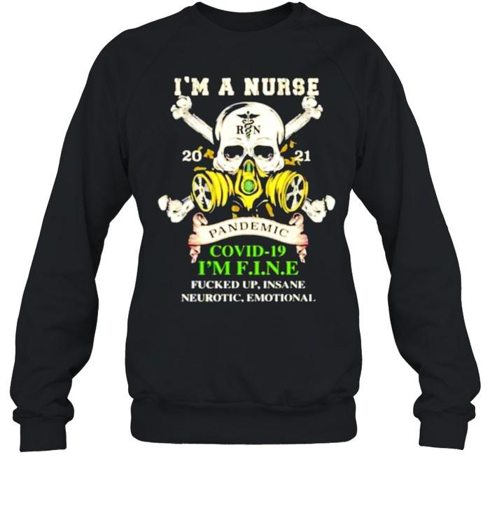 I'm a Nurse 2021 pandemic Covid-19 I'm fine fucked up insane neurotic emotional shirt Unisex Sweatshirt