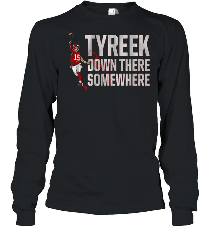 Patrick Mahomes Tyreek Down There Somewhere  Long Sleeved T-shirt