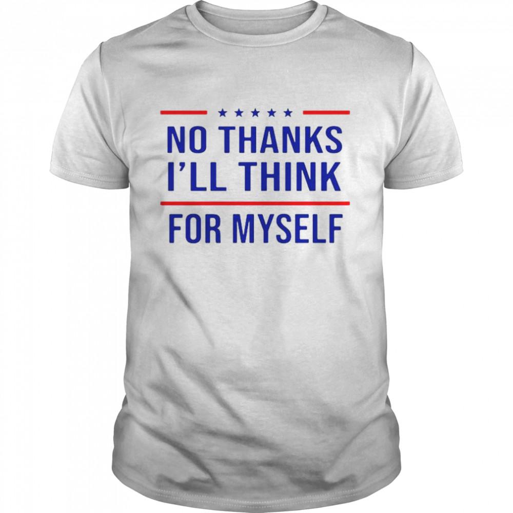 No thanks I'll think for myself t-shirt